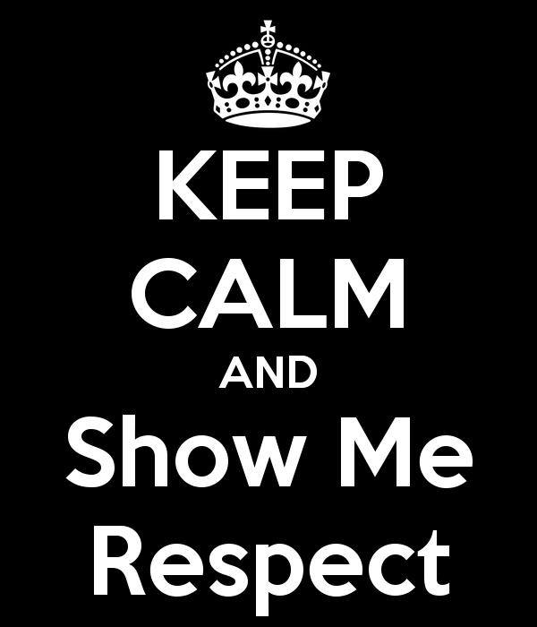 keep-calm-and-show-me-respect-3